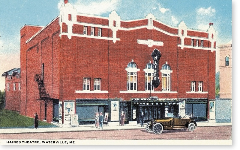 Waterville's first movie theater bore the name of Gov. Haines. It was destroyed by fire in 1967.