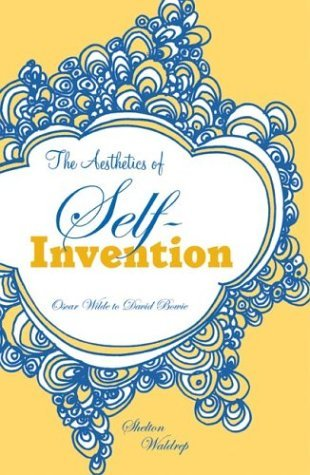 """Shelton Waldrep is author of """"The Aesthetics of Self-Invention: Oscar Wilde to David Bowie."""""""