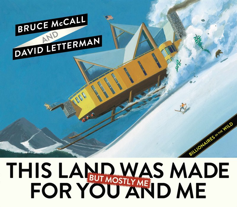 """David Letterman and Bruce McCall offer a satirical look at the income divide in """"This Land Was Made for You and Me (but Mostly Me): Billionaires in the Wild."""""""