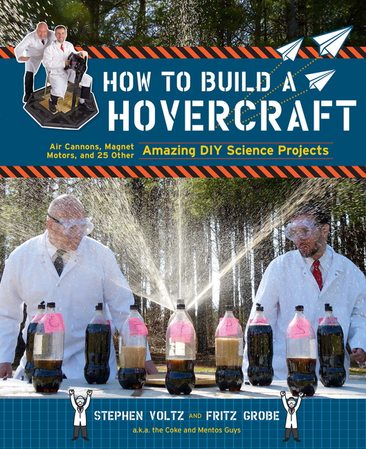 "Grobe and Voltz have a new book out, ""How to Build a Hovercraft: Air Cannons, Magnet Motors, and 25 Other Amazing DIY Science Projects."""