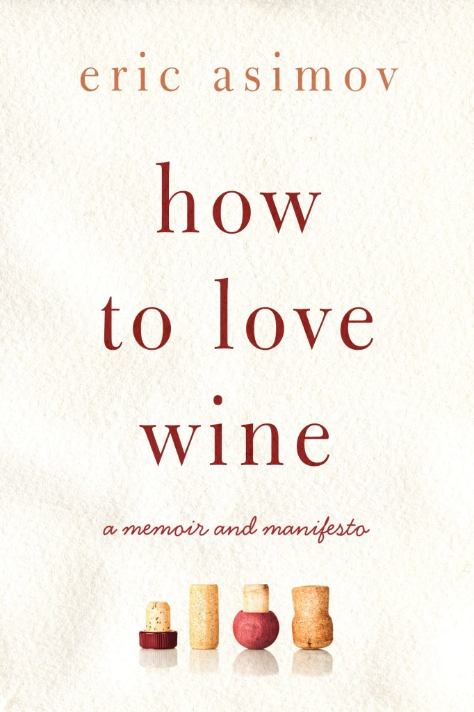 Wine writer Eric Asimov's most recent book makes the case for having an emotional connection to wine instead of an overly analytical one.